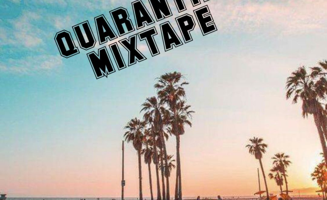 QUARANTINE MIXTAPE: 5 superb mixes that will get you in the mood!